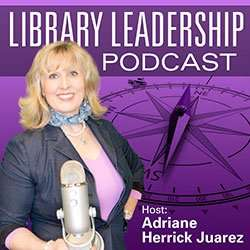 Library Leadership Podcast with Adriane Herrick-Juarez